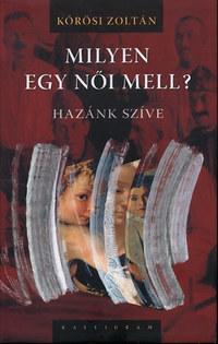 Kőrösi Zoltán: Milyen egy női mell? Hazánk szíve - Hazánk szíve -  (Könyv)