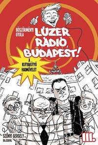 Böszörményi Gyula: Lúzer Rádió, Budapest 3 - A kutyakütyü hadművelet -  (Könyv)