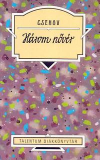 Anton Pavlovics Csehov: Három nővér - Talentum diákkönyvtár -  (Könyv)