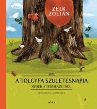 Zelk Zoltán: A tölgyfa születésnapja - Mesék a természetről -  (Könyv)