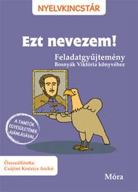 Csájiné Knézics Anikó: Ezt nevezem! - Feladatgyűjtemény Bosnyák Viktória könyvéhez -  (Könyv)