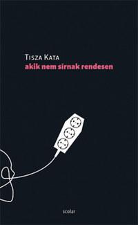 Tisza Kata: Akik nem sírnak rendesen -  (Könyv)