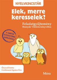 Czirbeszné Ignácz Éva: Elek, merre keresselek? - Feladatgyűjtemény Bosnyák Viktória könyvéhez -  (Könyv)