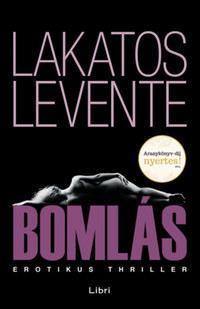 Lakatos Levente: Bomlás -  (Könyv)