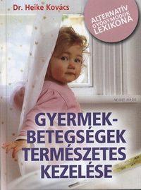Dr. Heike Kovács: Gyermekbetegségek természetes kezelése - Alternatív gyógymódok lexikona - Alternatív gyógymódok lexikona -  (Könyv)