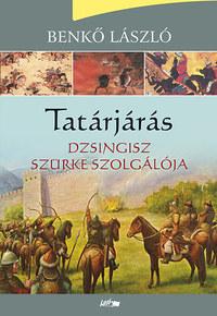 Benkő László: Tatárjárás - Dzsingisz szürke szolgálója -  (Könyv)