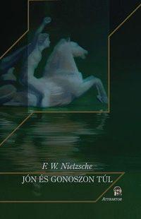 Friedrich Nietzsche: Jón és gonoszon túl - Egy jövőbéli filozófia előjátéka -  (Könyv)