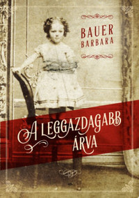 Bauer Barbara: A leggazdagabb árva -  (Könyv)