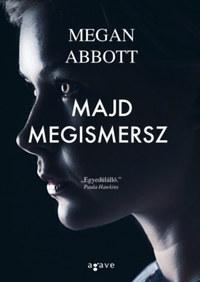 Megan Abbott: Majd megismersz -  (Könyv)
