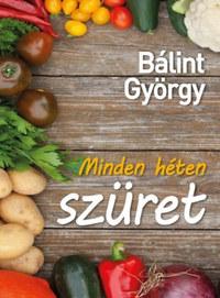 Bálint György: Minden héten szüret - 52 kerti növény portréja -  (Könyv)