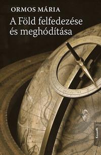 Ormos Mária: A Föld felfedezése és meghódítása -  (Könyv)