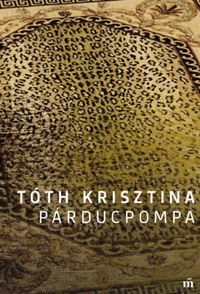 Tóth Krisztina: Párducpompa -  (Könyv)
