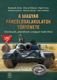 Szekeres József: A magyar páncélosalakulatok története - Harckocsik, páncélosok a magyar haderőben -  (Könyv)
