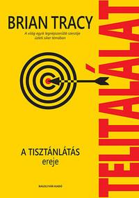 Brian Tracy: Telitalálat - A tisztánlátás ereje -  (Könyv)