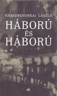 Krasznahorkai László: Háború és háború -  (Könyv)