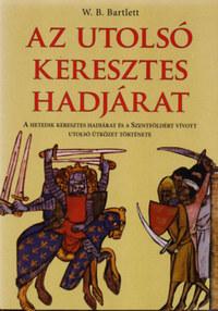 W. B. Bartlett: Az utolsó keresztes hadjárat - A hetedik keresztes hadjárat és a Szentföldért vívott utolsó ütközet története -  (Könyv)