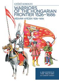 Somogyi Győző: Végvári vitézek 1526-1686 - Warriors of the Hungarian Frontier 1526-1686 -  (Könyv)