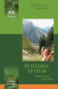 Alexander Lowen, Leslie Lowen: Ép testben ép lélek - Bioenergetikai gyakorlatok - Bioenergetikai gyakorlatok -  (Könyv)