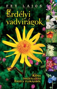 Fey Lajos: Erdélyi vadvirágok - Képes összeállítás Erdély flórájából - Képes összeállítás Erdély flórájáról -  (Könyv)