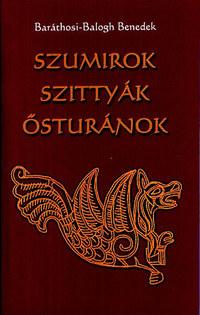 Baráthosi-Balogh Benedek: Szumirok, szittyák, ősturánok -  (Könyv)