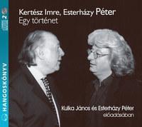 Esterházy Péter, Kertész Imre: Egy történet - Hangoskönyv - 2CD -  (Könyv)