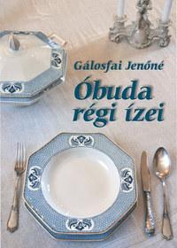Gálosfai Jenőné: Óbuda régi ízei -  (Könyv)