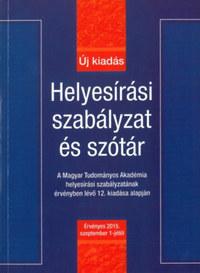 Hujber Szabolcs (Szerk.): Helyesírási szabályzat és szótár - Új kiadás - Érvényes 2015. szeptember 1-jétől -  (Könyv)