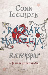 Conn Iggulden: A Rózsák háborúja 4. - Ravenspur - A Tudorok felemelkedése -  (Könyv)