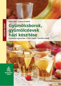Szabó Béla, Dobray Endréné: Gyümölcsborok, gyümölcslevek házi készítése - Borkészítés egyszerűen - Üdítő üdítők - Zamatos ecetek -  (Könyv)