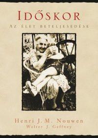 Henri J. M. Nouwen, Walter J. Gaffney: Időskor - Az élet beteljesedése -  (Könyv)