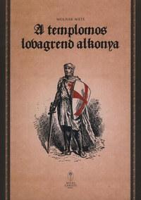 Molnár Máté: A templomos lovagrend alkonya -  (Könyv)