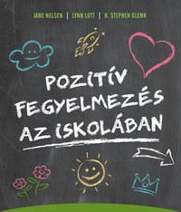 Jane Nelsen, Lynn Lott, H. Stephen Glenn: Pozitív fegyelmezés az iskolában - A kölcsönös tisztelet, az együttműködés és a felelősségteljes gondolkodás kialakítása a tanítás során -  (Könyv)