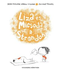 Olivier Tallec, Jean-Philippe Arrou-Vignod: Liza és Micsoda a Strandon -  (Könyv)