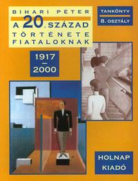 Bihari Péter: A 20. század története fiataloknak (1917-2000) - 1917-2000 -  (Könyv)