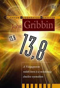 John Gribbin: 13,8 - A Világegyetem valódi kora és a mindenség elmélete nyomában -  (Könyv)