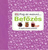 Befőzés és egyéb konyhai praktikák - Fog ez menni... -  (Könyv)