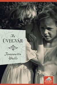 Jeanette Walls: Az üvegvár -  (Könyv)