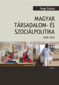 Ferge Zsuzsa: Magyar társadalom- és szociálpolitika - 1990-2015 -  (Könyv)