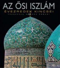 Francesca Romana Romani: Az ősi iszlám - Évezredek kincsei -  (Könyv)