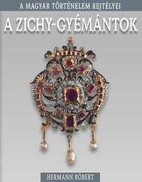 Hermann Róbert: A Zichy-gyémántok - A magyar történelem rejtélyei -  (Könyv)