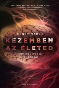 Henry Marsh: Kezemben az életed - Egy idegsebész vallomásai -  (Könyv)