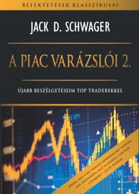 Jack D. Schwager: A piac varázslói 2. - Újabb beszélgetéseim top traderekkel -  (Könyv)