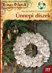 Huszák Andrea, Szabó Krisztina: Ünnepi díszek -  (Könyv)