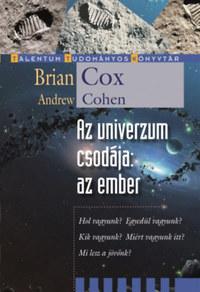 Brian Cox, Andrew Cohen: Az univerzum csodája: az ember - Hol vagyunk? Egyedül vagyunk? Kik vagyunk? Miért vagyunk itt? Mi lesz a jövőnk? -  (Könyv)