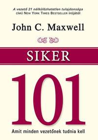 John C. Maxwell: Siker 101 - Amit minden vezetőnek tudnia kell -  (Könyv)