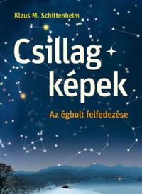 Klaus M. Schittelhelm: Csillagképek - Az égbolt felfedezése -  (Könyv)