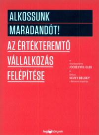 Jocelyn K. Glei (Szerk.): Alkossunk maradandót! - Az értékteremtő vállalkozás felépítése -  (Könyv)