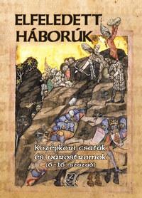 Pósán László, Veszprémy László (szerk.): Elfeledett háborúk - Középkori csaták és várostromok (6 - 16. század) -  (Könyv)