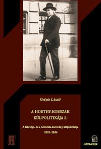 Gulyás László: A Horthy-korszak külpolitikája 3. - A Károlyi- és a Gömbös-kormány külpolitikája 1931-1936 -  (Könyv)