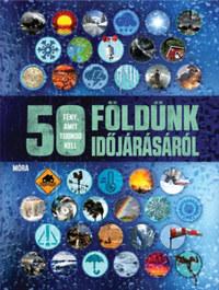Anna Claybourne: 50 tény, amit tudnod kell Földünk időjárásáról -  (Könyv)